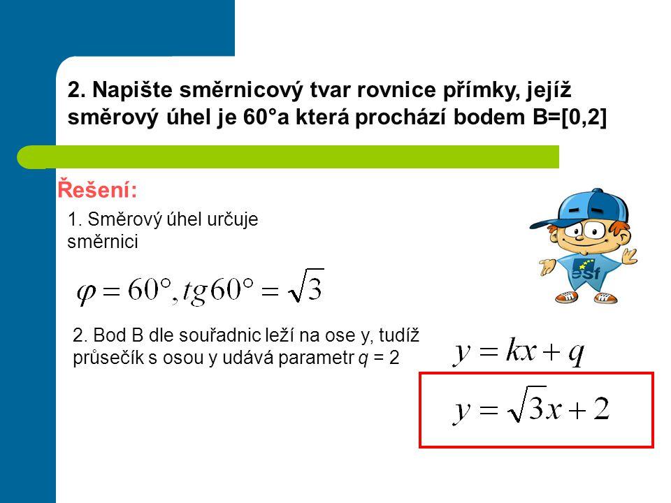 2. Napište směrnicový tvar rovnice přímky, jejíž směrový úhel je 60°a která prochází bodem B=[0,2]